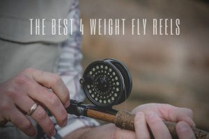 the best 4 weight fly reels