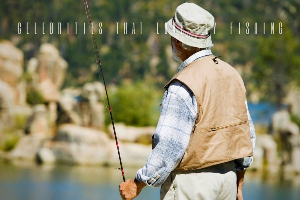 Celebrities That Love Fly Fishing
